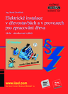 Publikace svazek 107 Elektrické instalace v dřevostavbách a v provozech pro zpracování dřeva (druhé – aktualizované vydání, rok vydání 2018) - Ing. Karel Dvořáček
